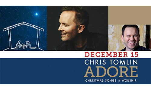 Adore - Christmas Tour with Chris Tomlin and Matt Redman | Shine 104.9